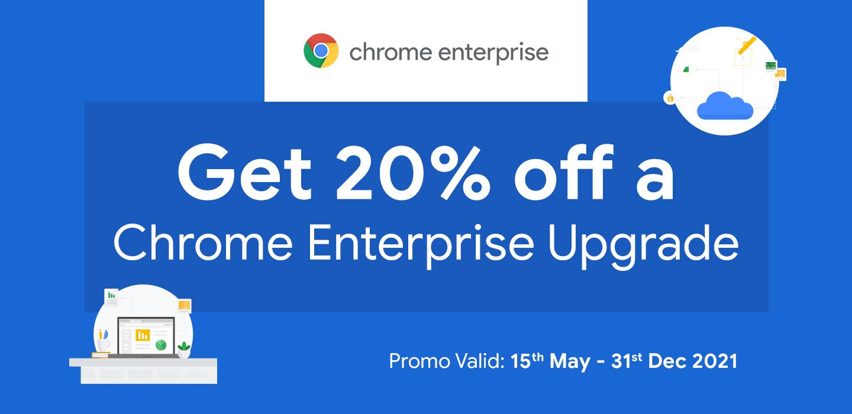 Get 20% off Chrome Enterprise Upgrade for your business
